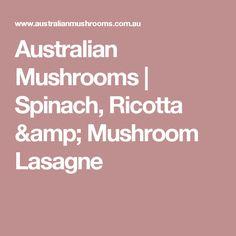 Australian Mushrooms |   Spinach, Ricotta & Mushroom Lasagne