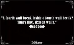 A fourth wall break inside a fourth wall break? That's like, sixteen walls. Deadpool