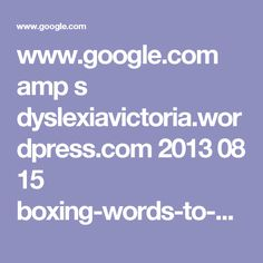 www.google.com amp s dyslexiavictoria.wordpress.com 2013 08 15 boxing-words-to-help-dyslexics-learn-to-spell amp
