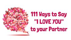 """No matter how long you've been with your lover, they will never get tired of hearing those three little words. Here's 111 ways to say """"I love you"""" to them.."""