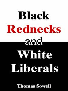 Black Rednecks & White Liberals ebook by Thomas Sowell - Rakuten Kobo Reading Lists, Book Lists, New Books, Books To Read, Book Challenge, Book Nooks, Book Recommendations, Reading Online, Rednecks