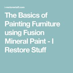 The Basics of Painting Furniture using Fusion Mineral Paint - I Restore Stuff