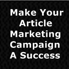 Ways To Make Your Article Marketing Campaign A Success - Home Based Business Program