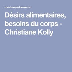 Désirs alimentaires, besoins du corps - Christiane Kolly