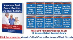 Introducing America's best cancer doctors and their breakthrough ALTERNATIVE treatments which have a MUCH higher success rate then 'cut-burn-poison' surgery-radiation-chemo... Book plus 10 special topic reports only $19.99. Amazing, paradigm-shifting VALUE! Even if you don't have cancer, maybe someday you will, or a loved one or friend will... Educate yourself NOW, and you will be empowered.