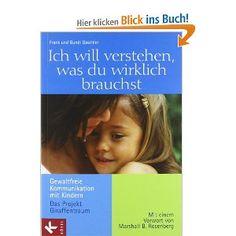 Ich will verstehen, was du wirklich brauchst: Gewaltfreie Kommunikation mit Kindern - Das Projekt Giraffentraum. Mit einem Vorwort von Marshall B. Rosenberg