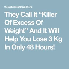 "They Call It ""Killer Of Excess Of Weight"" And It Will Help You Lose 3 Kg In Only 48 Hours!"