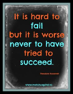 www.matchcapital.vc Success Quote l It is hard to fail but it is worse never to have tried to succeed