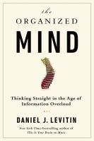 The organized mind : thinking straight in the age of information overload / Daniel J. Levitin.