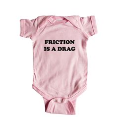 Friction Is A Drag Science Scientific School Education Pun Puns Play On Words Funny SGAL10 Baby Onesie / Tee