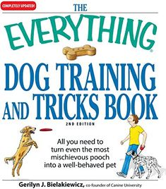The Everything Dog Training and Tricks Book: All You Need to Turn Even the Most Mischievous Pooch into a Well-beh. Dog Training Books, Dog Training Tips, Potty Training, Dog Control, Easiest Dogs To Train, Animal Society, Dog Hacks, Training Plan, Training Online