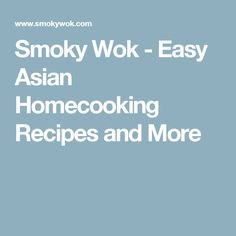 Smoky Wok - Easy Asian Homecooking Recipes and More