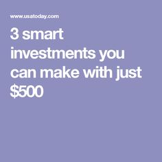 3 smart investments you can make with just $500