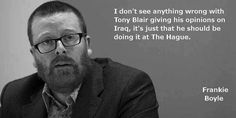 Frankie Boyle on Blair and Iraq British Humor, British Comedy, Religion And Politics, Sports And Politics, Funny Political Memes, Frankie Boyle, Great Quotes, Inspirational Quotes, Story Tale