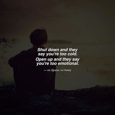 Shut down and they say you're too cold. Open up and they say you're too emotional. via (http://ift.tt/2mIoXmg)