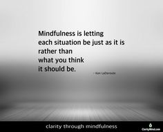 Mindfulness is letting each situation be just as it is rather than what you think it is. Share if you agree. What You Think, Things To Think About, Mindfulness Training, Thinking Of You, Let It Be, Thinking About You