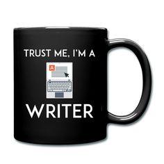 "Full Color Coffee Mug ""Trust Me I'm a Writer""  https://www.spreadshirt.com/full+color+coffee+mug+trust+me+i-m+a+writer-A106743464"