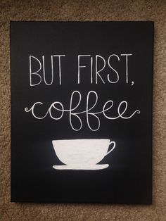 But first, coffee #DIY #canvas #painting #quote