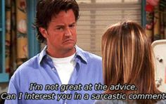 """Chandler Bing is My Spirit Animal: """"I'm not great at the advice. Can I interest you in a sarcastic comment?"""""""
