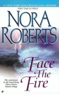 Face the Fire (Three Sisters Island Trilogy Series #3)  I loved the series..... Big fan of Nora Roberts books :)