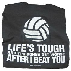 life's tough and it's gonna get worse after I beat you - volleyball