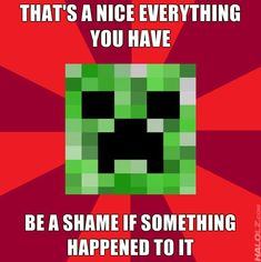 The most famous thing to say in the minecraft universe!
