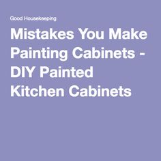 Mistakes You Make Painting Cabinets - DIY Painted Kitchen Cabinets