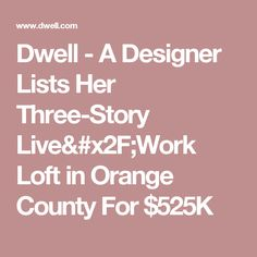 Dwell - A Designer Lists Her Three-Story Live/Work Loft in Orange County For $525K