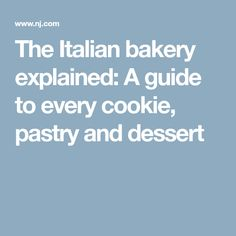 The Italian bakery explained: A guide to every cookie, pastry and dessert