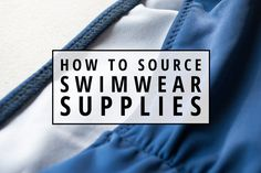How to Source Swimwear Sewing Supplies | Indiesew Blog