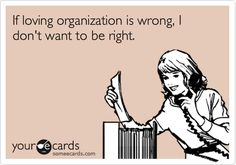 Funny Confession Ecard: If loving organization is wrong, I don't want to be right.