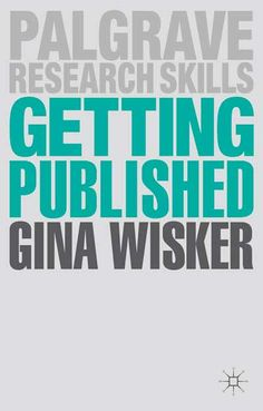 """""""Getting published : academic publishing success"""" by Gina Wisker. Classmark: 303.832.2"""