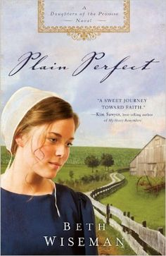 Beth Wiseman- Plain perfect (Daughters of the promise novels, 1). Lillian Miller hopes the Plain life will offer her the peace of mind her heart desperately seeks.