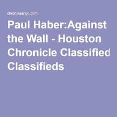 Paul Haber:Against the Wall - Houston Chronicle Classifieds
