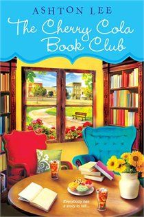 "The Cherry Cola Book Club ~ Ashton Lee.  Pinner writes:  ""Southern charm, wit and warmth combine in this delightful novel about great books, true friends and the stories that give life its richest meaning, on and off the page."""