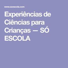 Experiências de Ciências para Crianças — SÓ ESCOLA