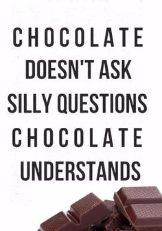 Chocolate doesn't ask silly questions happy life quotes Funny Girl Quotes, Witty Quotes, Great Quotes, Quotes To Live By, Inspirational Quotes, Pms Quotes, Food Quotes, Humor Quotes, Short Quotes