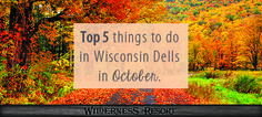 TOP 5 THINGS TO DO IN WISCONSIN DELLS IN OCTOBER