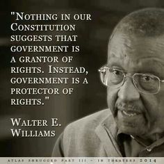 """Walter Williams~ """"Nothing in our constitution suggests that government is a grantor of rights. Instead, government is a protector of rights. Great Quotes, Me Quotes, Inspirational Quotes, Fabulous Quotes, Clever Quotes, Thomas Jefferson, Mantra, Rebel, Political Quotes"""
