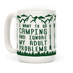 I Want To Go Camping ANd Ignore My Adult Problems - Show off your love of camping and the great outdoors with this super outdoorsy, camp inspired, nature lover's coffee mug! Let the world know that you just have to forget your problems and just hangout in nature!