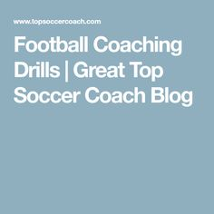 Football Coaching Drills | Great Top Soccer Coach Blog