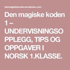 Den magiske koden 1 – UNDERVISNINGSOPPLEGG, TIPS OG OPPGAVER I NORSK 1.KLASSE.