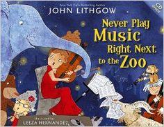 Never Play Music Right Next to the Zoo: John Lithgow, Leeza Hernandez: 9781442467439: Amazon.com: Books