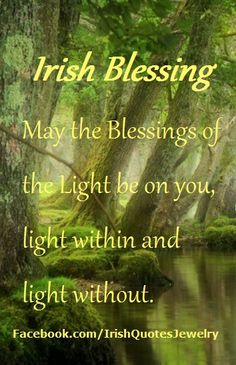 IRISH BLESSING May the blessings of the light be upon you... Irish Quotes…