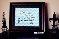 I love you because.... framed message board and dry erase marker (or vis-á-vis marker).