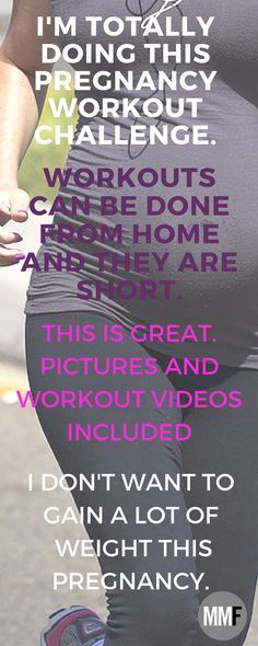 Here is your motivation to get exercising during your pregnancy. 14 Day Pregnancy Workout Challenge you can do from home. Stop yourself from gaining a lot of weight. Daily workouts (15-20 minutes each) Pictures and workout videos included Prevent excess weight gain, gain more energy, less aches and pains, better moods, lose baby weight fast.  http://michellemariefit.com/pregnancy-workout-challenge-14-day-jumpstart/
