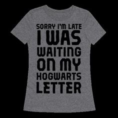 """If you need an excuse to why you are late, tell them, """"Sorry I'm Late, I Was Waiting On My Hogwarts Letter"""" with our funny Harry Potter tee! It's a perfect reason to be late to work or school, because soon you could be screaming later nerds, I'm off to Hogwarts!   HUMAN"""