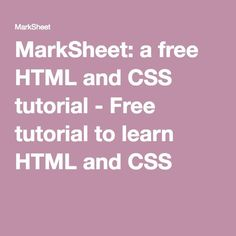 MarkSheet: a free HTML and CSS tutorial - Free tutorial to learn HTML and CSS