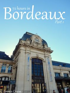 72 hour guide to having a city break in Bordeaux France