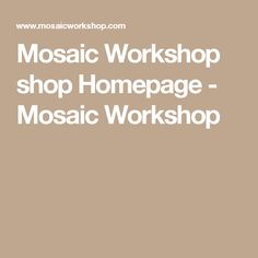 Mosaic Workshop shop Homepage - Mosaic Workshop